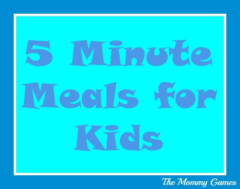 5 minute meals for kids