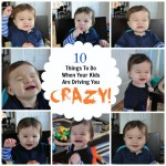 10 Things to do when your Kids are Driving you Crazy